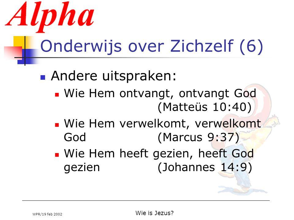WPR/19 feb 2002 Wie is Jezus? Onderwijs over Zichzelf (6) Andere uitspraken: Wie Hem ontvangt, ontvangt God (Matteüs 10:40) Wie Hem verwelkomt, verwel