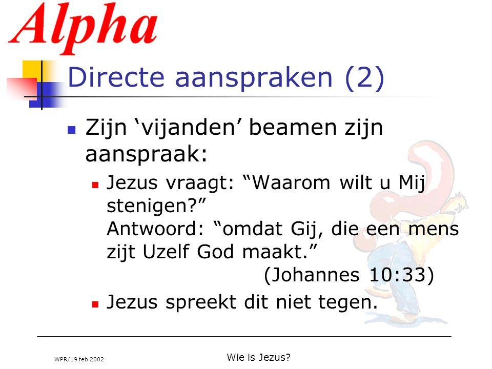 """WPR/19 feb 2002 Wie is Jezus? Directe aanspraken (2) Zijn 'vijanden' beamen zijn aanspraak: Jezus vraagt: """"Waarom wilt u Mij stenigen?"""" Antwoord: """"omd"""