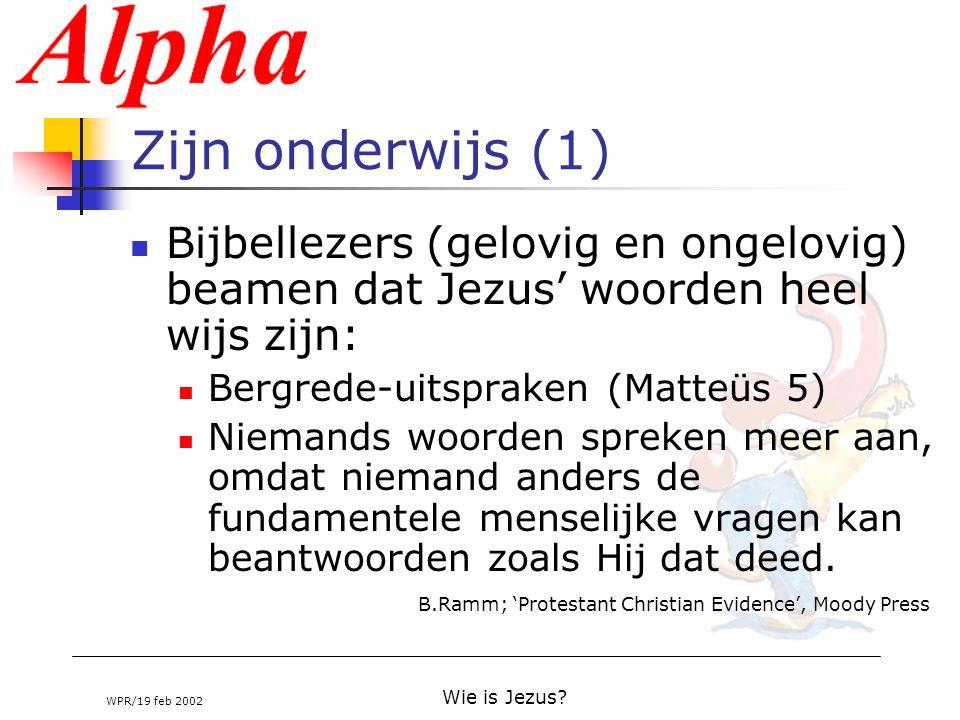 WPR/19 feb 2002 Wie is Jezus? Zijn onderwijs (1) Bijbellezers (gelovig en ongelovig) beamen dat Jezus' woorden heel wijs zijn: Bergrede-uitspraken (Ma