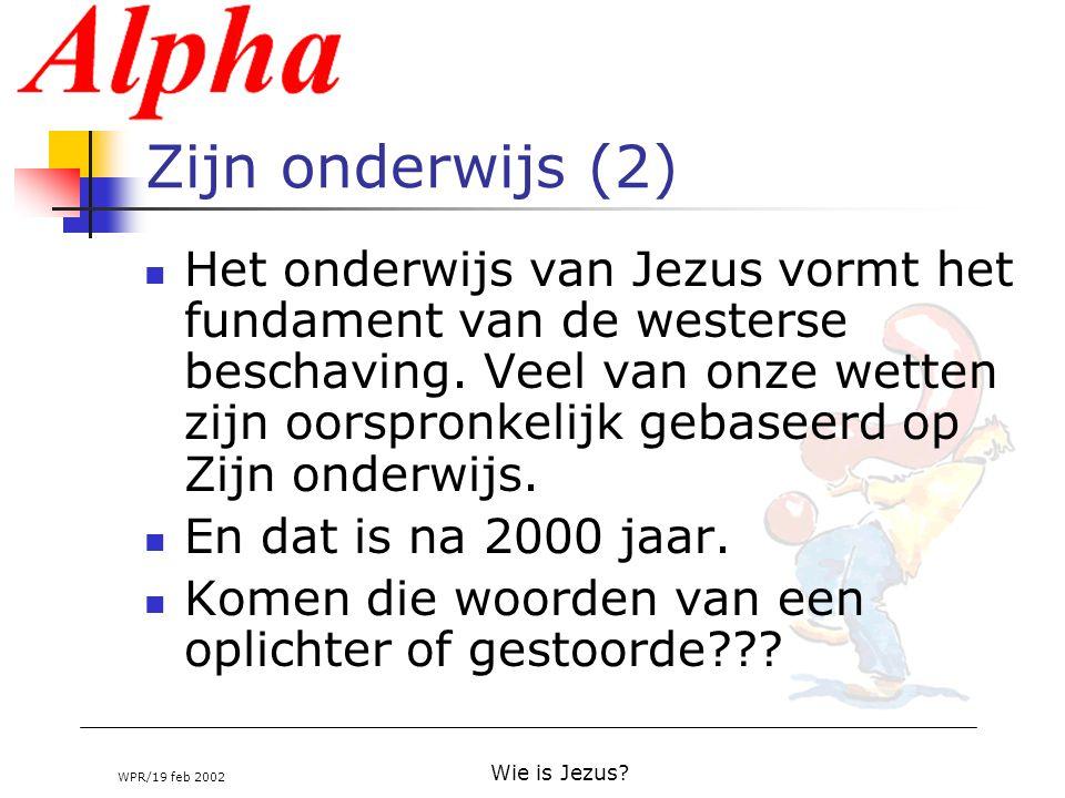 WPR/19 feb 2002 Wie is Jezus? Zijn onderwijs (2) Het onderwijs van Jezus vormt het fundament van de westerse beschaving. Veel van onze wetten zijn oor