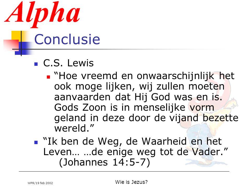 """WPR/19 feb 2002 Wie is Jezus? Conclusie C.S. Lewis """"Hoe vreemd en onwaarschijnlijk het ook moge lijken, wij zullen moeten aanvaarden dat Hij God was e"""