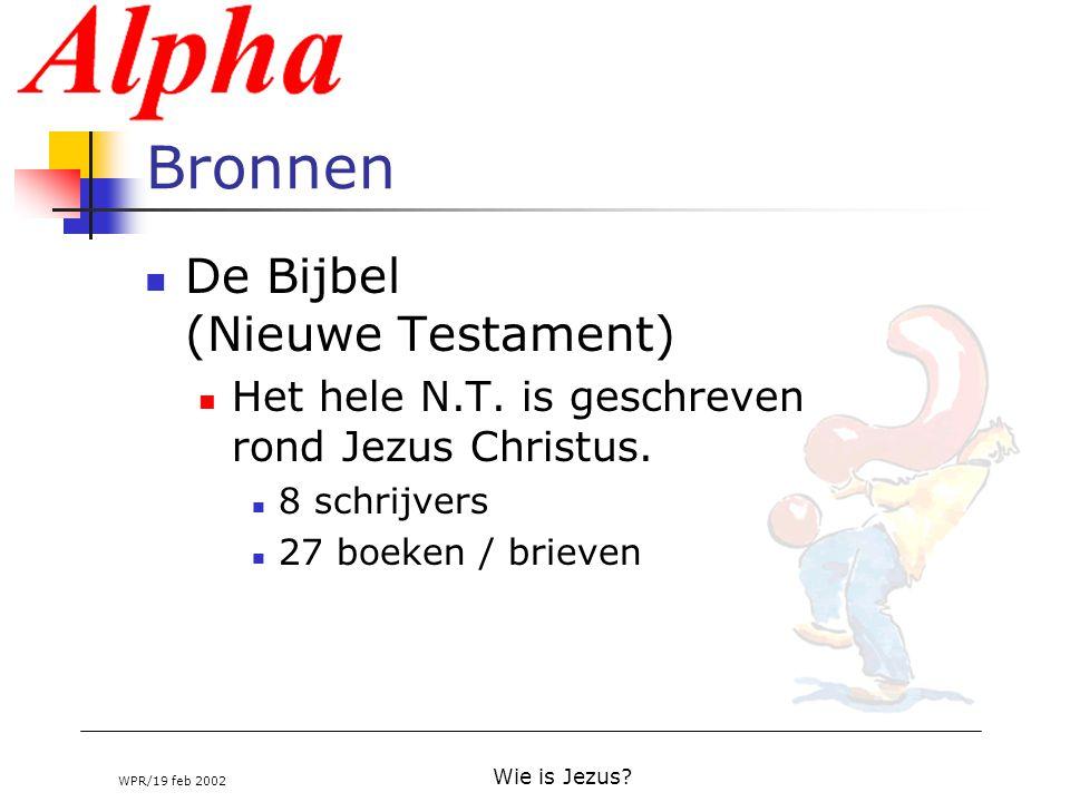 WPR/19 feb 2002 Wie is Jezus? Bronnen De Bijbel (Nieuwe Testament) Het hele N.T. is geschreven rond Jezus Christus. 8 schrijvers 27 boeken / brieven