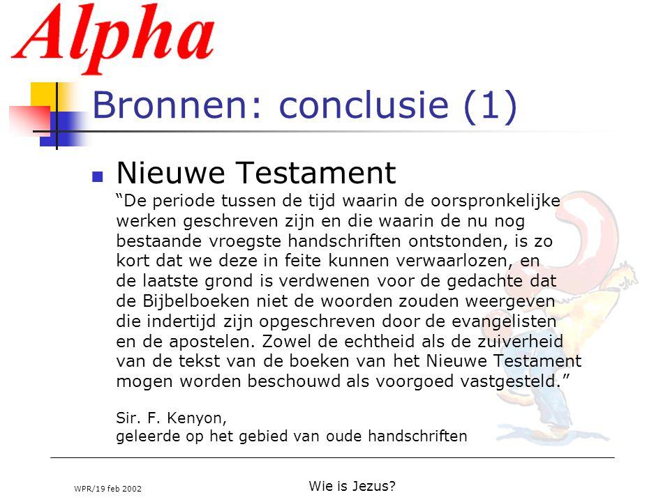 """WPR/19 feb 2002 Wie is Jezus? Bronnen: conclusie (1) Nieuwe Testament """"De periode tussen de tijd waarin de oorspronkelijke werken geschreven zijn en d"""