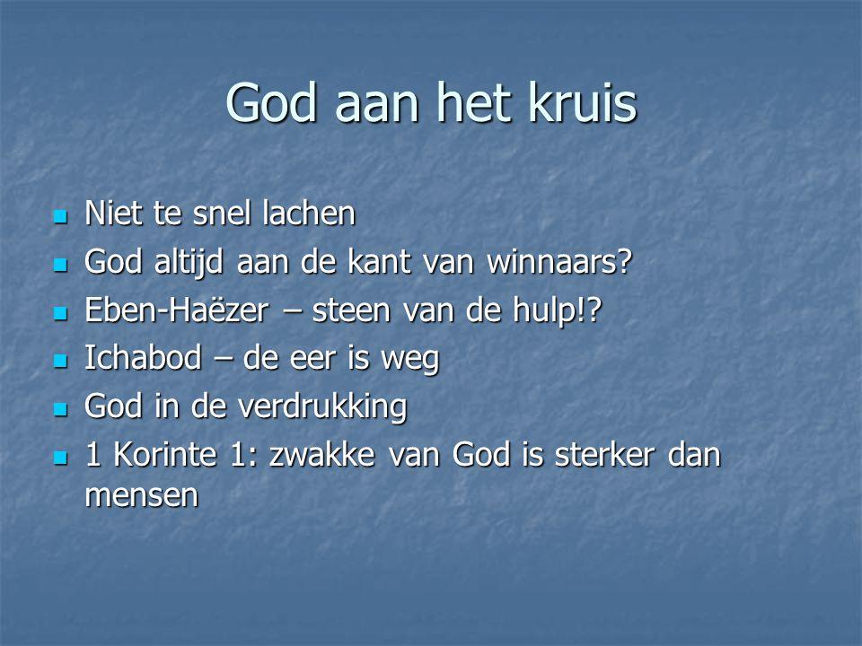God aan het kruis Niet te snel lachen Niet te snel lachen God altijd aan de kant van winnaars? God altijd aan de kant van winnaars? Eben-Haëzer – stee