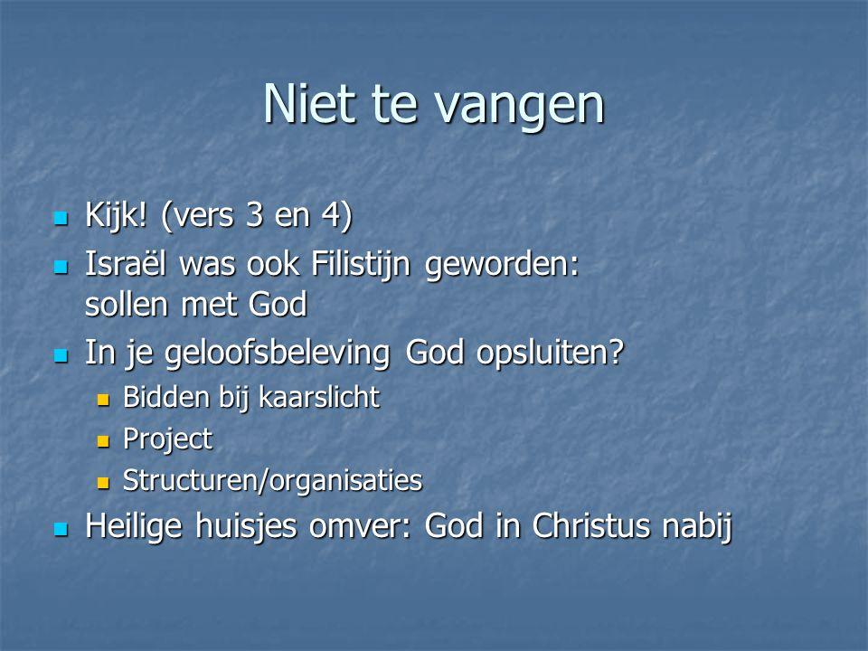 Niet te vangen Kijk! (vers 3 en 4) Kijk! (vers 3 en 4) Israël was ook Filistijn geworden: sollen met God Israël was ook Filistijn geworden: sollen met