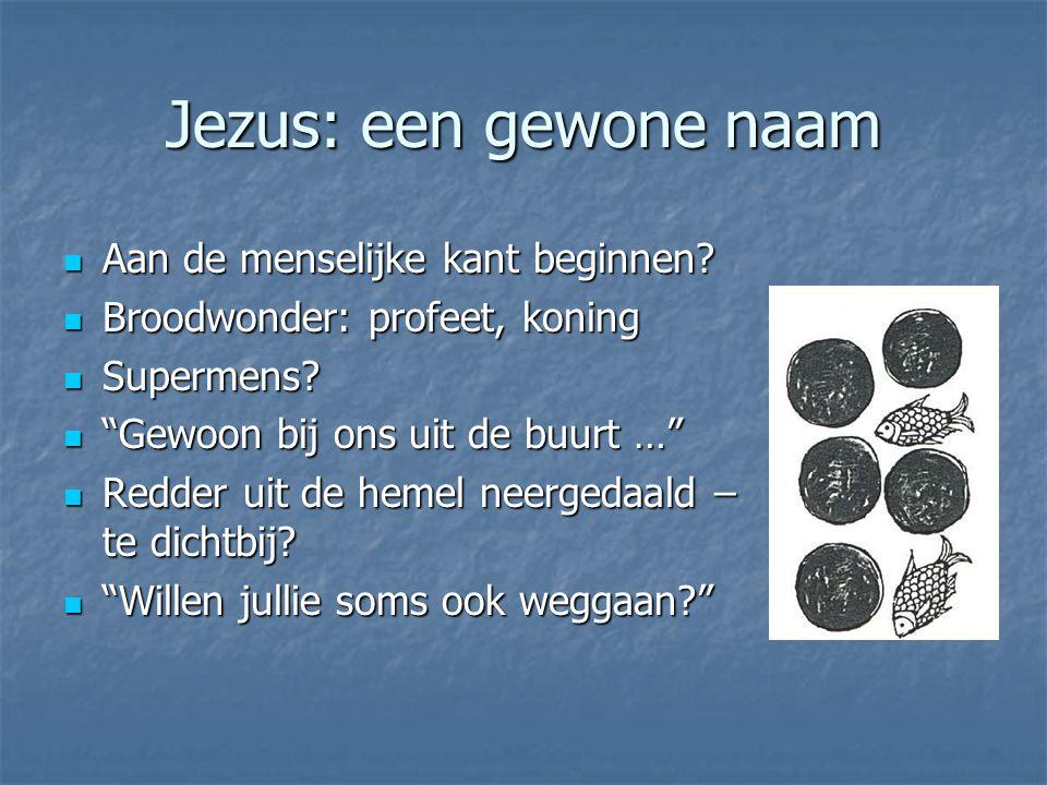 Jezus: een gewone naam Aan de menselijke kant beginnen? Aan de menselijke kant beginnen? Broodwonder: profeet, koning Broodwonder: profeet, koning Sup