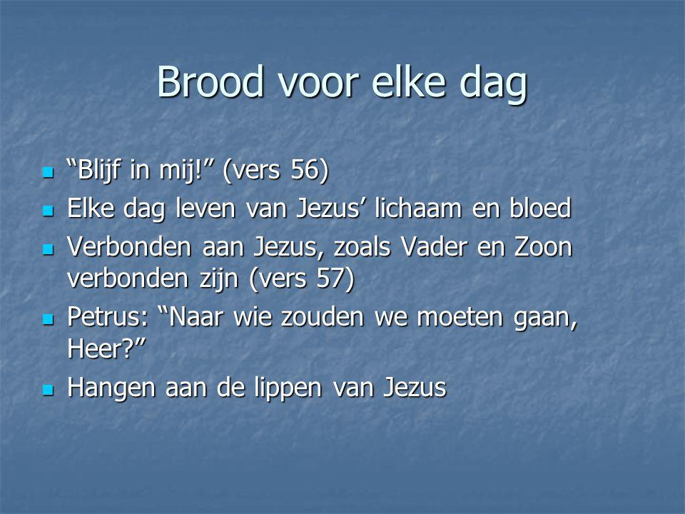 """Brood voor elke dag """"Blijf in mij!"""" (vers 56) """"Blijf in mij!"""" (vers 56) Elke dag leven van Jezus' lichaam en bloed Elke dag leven van Jezus' lichaam e"""