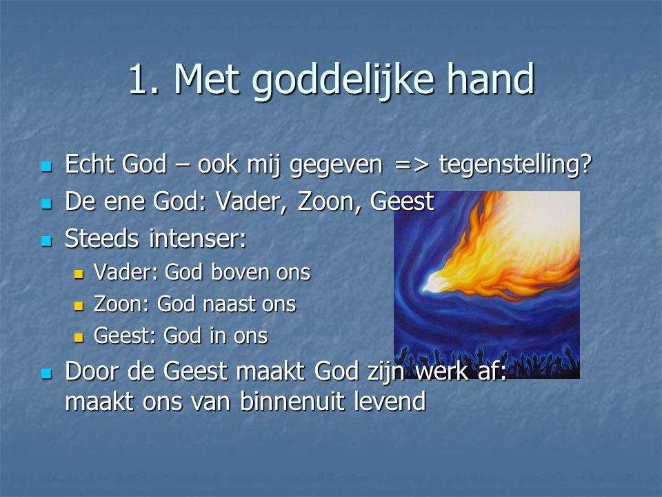 1. Met goddelijke hand Echt God – ook mij gegeven => tegenstelling.