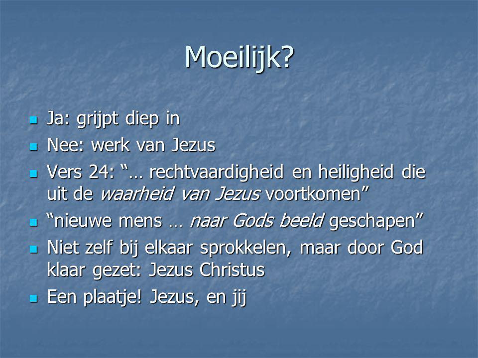 """Moeilijk? Ja: grijpt diep in Ja: grijpt diep in Nee: werk van Jezus Nee: werk van Jezus Vers 24: """"… rechtvaardigheid en heiligheid die uit de waarheid"""
