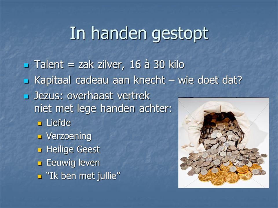 In handen gestopt Talent = zak zilver, 16 à 30 kilo Talent = zak zilver, 16 à 30 kilo Kapitaal cadeau aan knecht – wie doet dat.