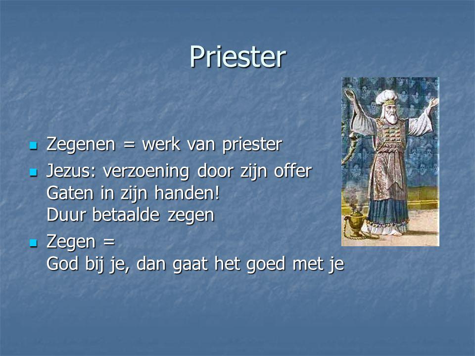 Priester Zegenen = werk van priester Zegenen = werk van priester Jezus: verzoening door zijn offer Gaten in zijn handen! Duur betaalde zegen Jezus: ve