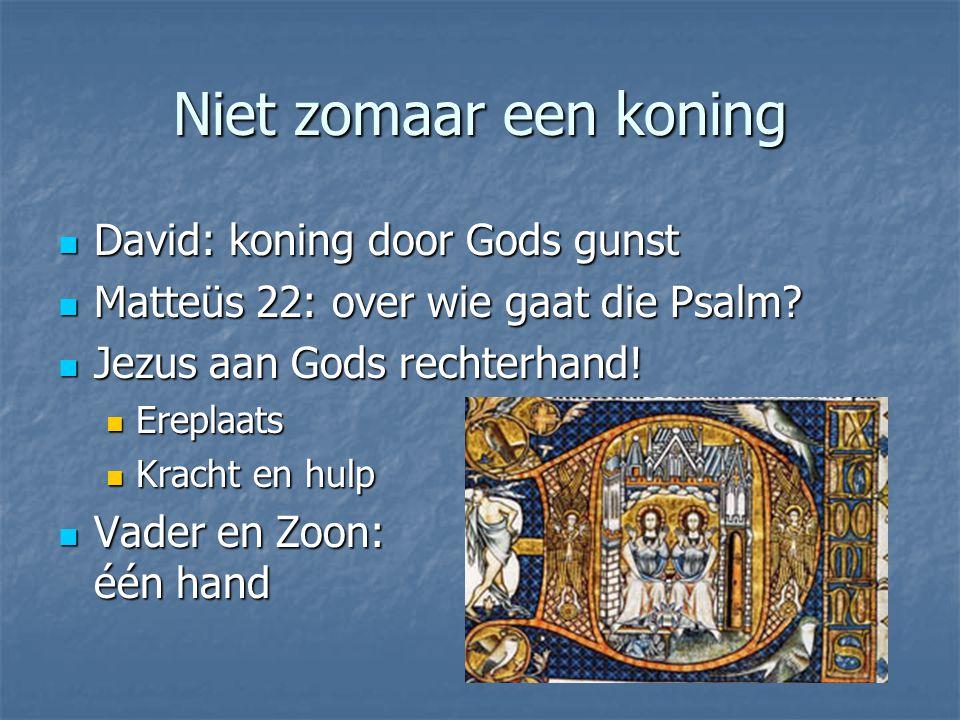 Niet zomaar een koning David: koning door Gods gunst David: koning door Gods gunst Matteüs 22: over wie gaat die Psalm.