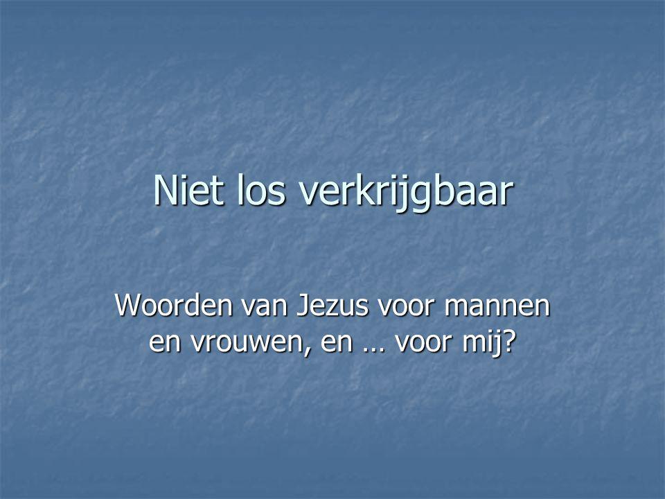 Niet los verkrijgbaar Woorden van Jezus voor mannen en vrouwen, en … voor mij?