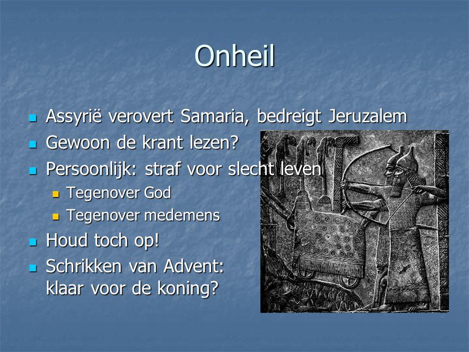 Onheil Assyrië verovert Samaria, bedreigt Jeruzalem Assyrië verovert Samaria, bedreigt Jeruzalem Gewoon de krant lezen? Gewoon de krant lezen? Persoon