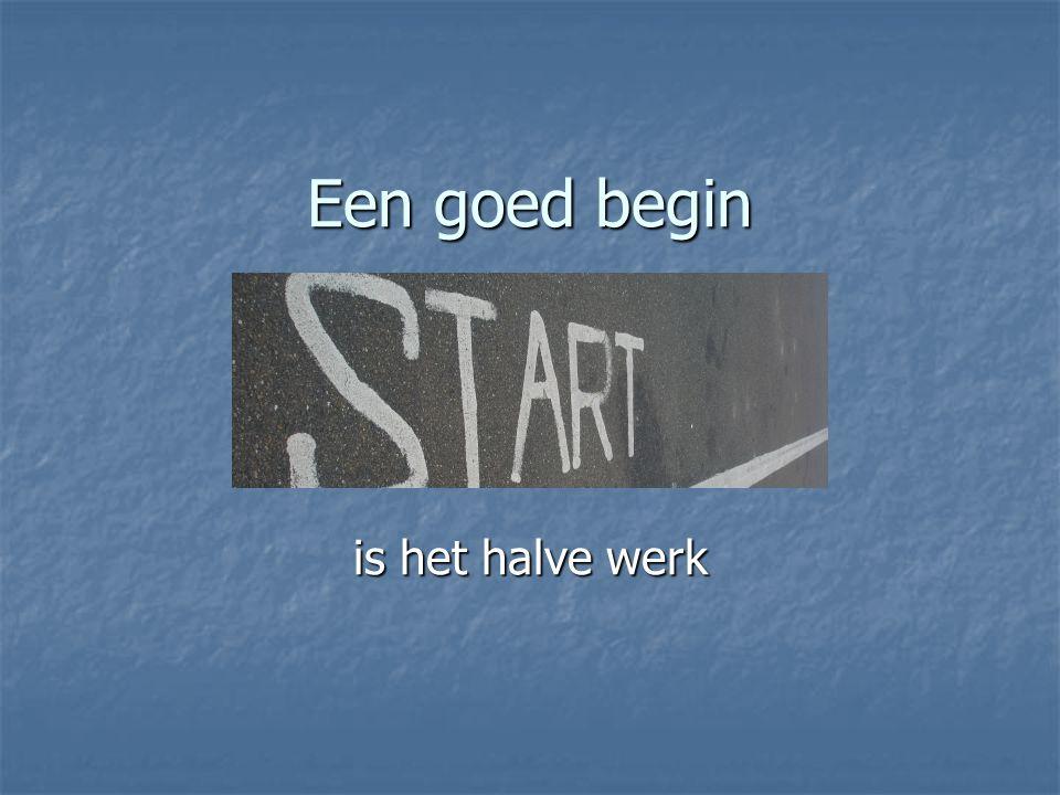 Een goed begin is het halve werk