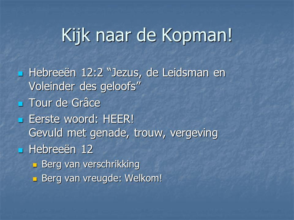 """Kijk naar de Kopman! Hebreeën 12:2 """"Jezus, de Leidsman en Voleinder des geloofs"""" Hebreeën 12:2 """"Jezus, de Leidsman en Voleinder des geloofs"""" Tour de G"""