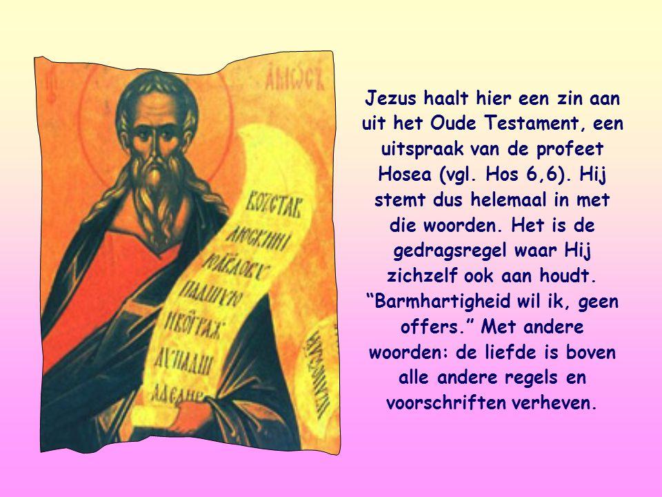Jezus haalt hier een zin aan uit het Oude Testament, een uitspraak van de profeet Hosea (vgl.