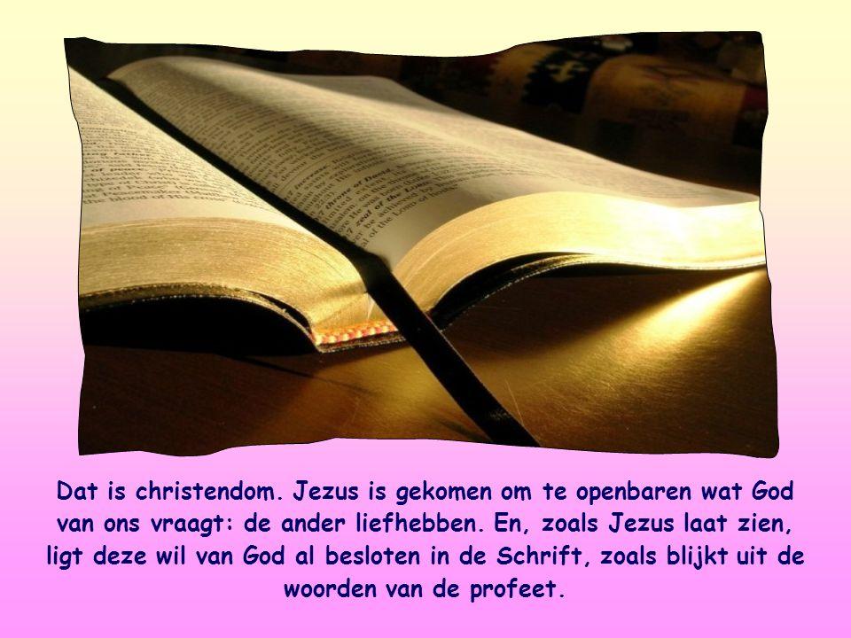 Dat is christendom.Jezus is gekomen om te openbaren wat God van ons vraagt: de ander liefhebben.