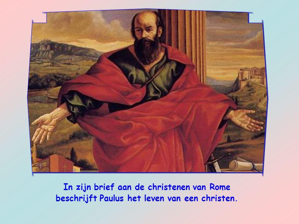 In zijn brief aan de christenen van Rome beschrijft Paulus het leven van een christen.