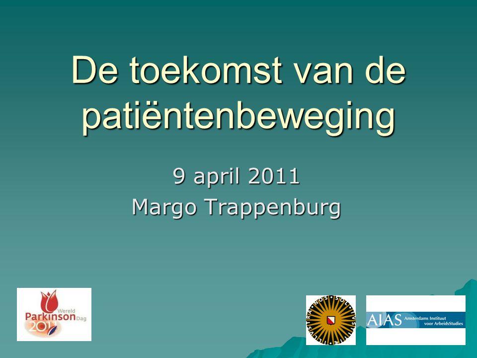 De toekomst van de patiëntenbeweging 9 april 2011 Margo Trappenburg