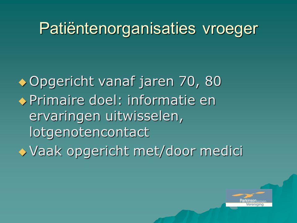 Patiëntenorganisaties vroeger  Opgericht vanaf jaren 70, 80  Primaire doel: informatie en ervaringen uitwisselen, lotgenotencontact  Vaak opgericht met/door medici