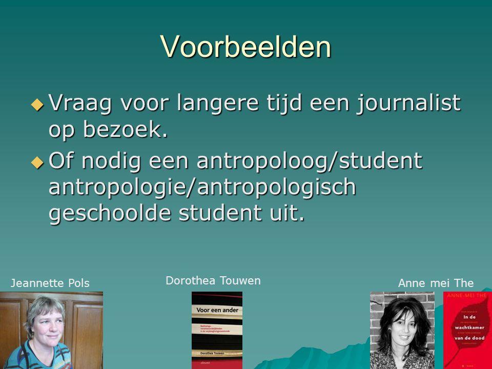 Voorbeelden  Vraag voor langere tijd een journalist op bezoek.  Of nodig een antropoloog/student antropologie/antropologisch geschoolde student uit.