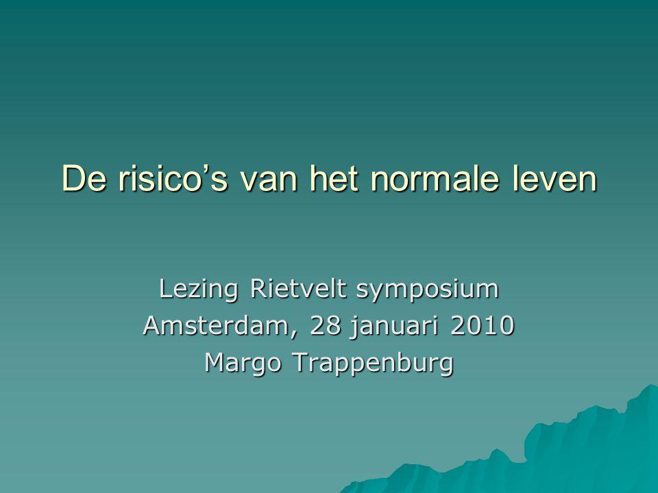 De risico's van het normale leven Lezing Rietvelt symposium Amsterdam, 28 januari 2010 Margo Trappenburg