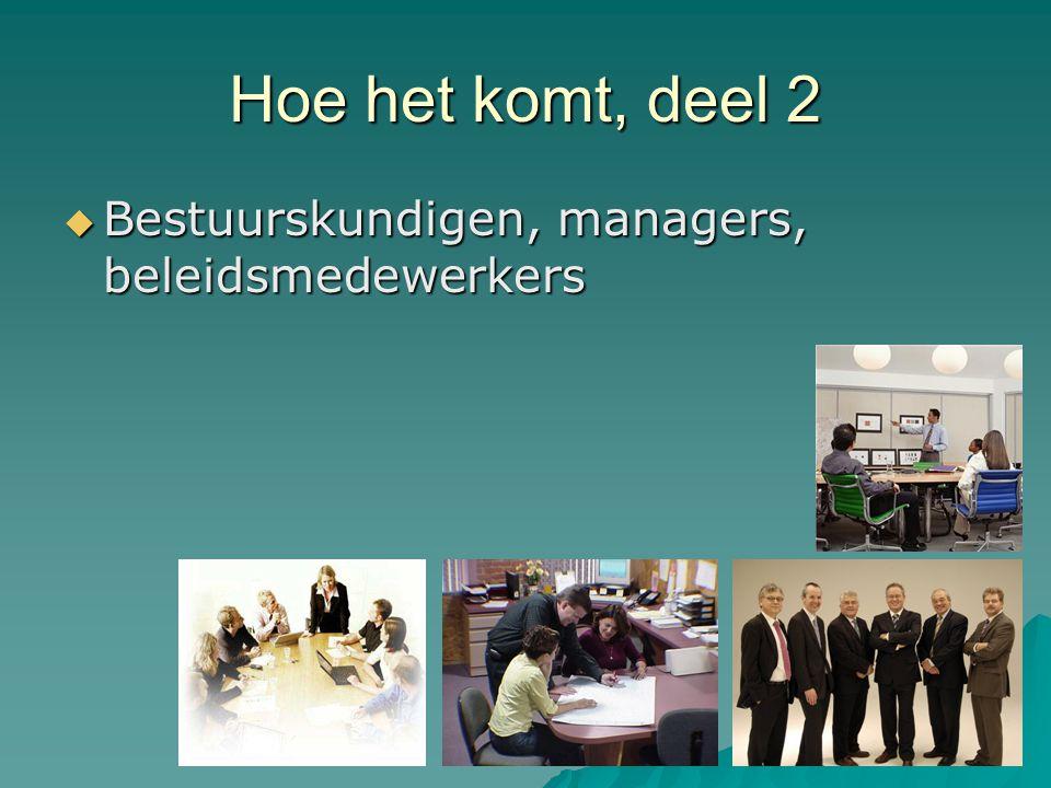 Hoe het komt, deel 2  Bestuurskundigen, managers, beleidsmedewerkers