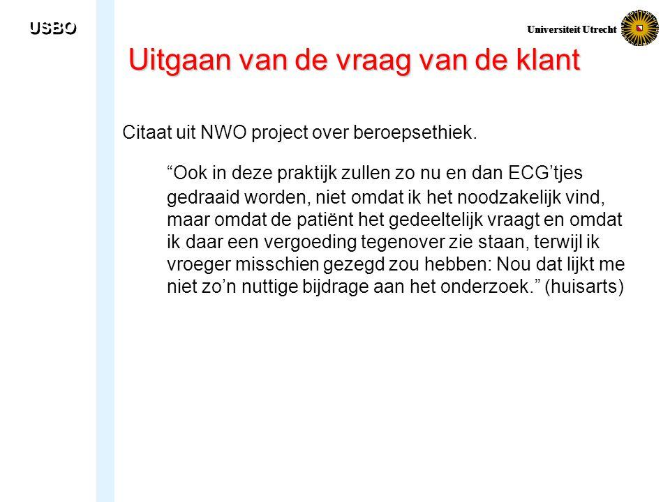 """USBO Universiteit Utrecht Uitgaan van de vraag van de klant Citaat uit NWO project over beroepsethiek. """"Ook in deze praktijk zullen zo nu en dan ECG't"""