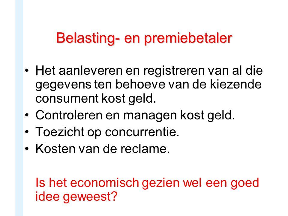 Belasting- en premiebetaler Het aanleveren en registreren van al die gegevens ten behoeve van de kiezende consument kost geld. Controleren en managen