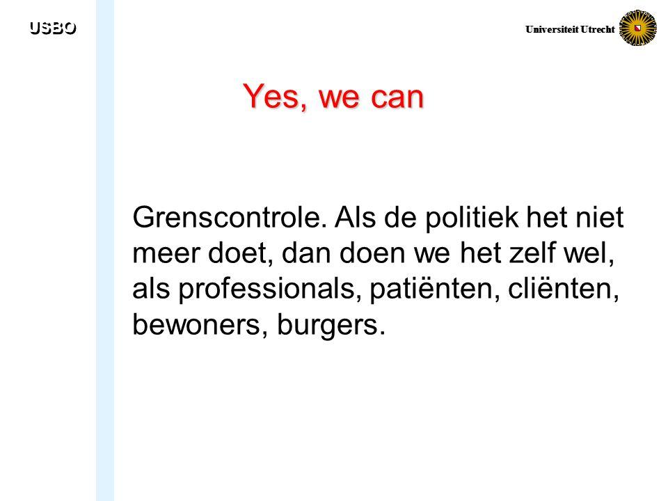USBO Universiteit Utrecht Yes, we can Grenscontrole. Als de politiek het niet meer doet, dan doen we het zelf wel, als professionals, patiënten, cliën