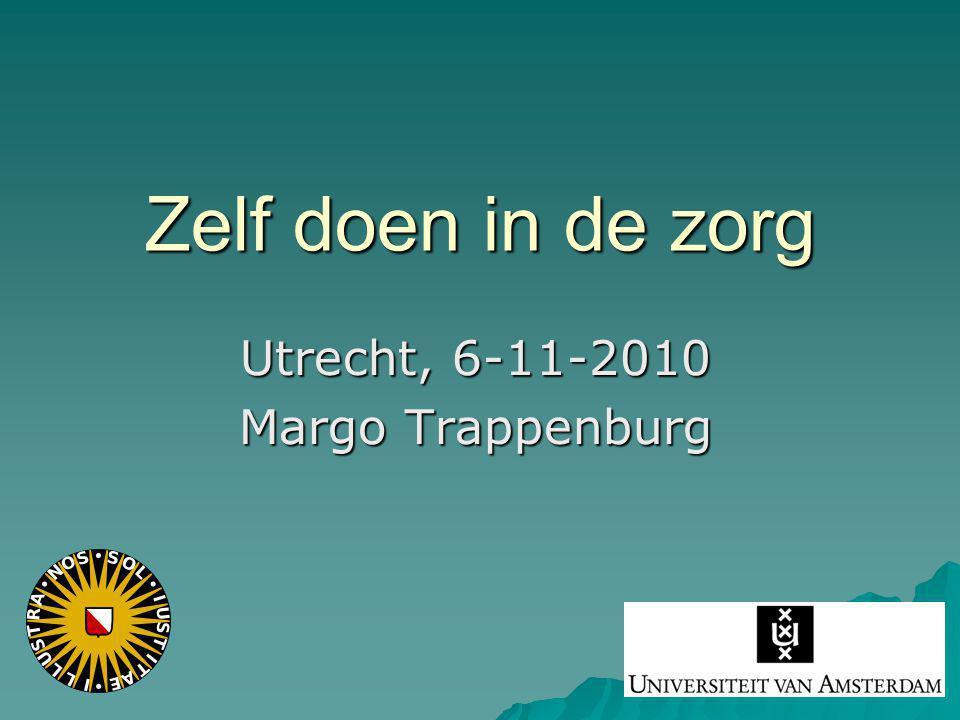 Zelf doen in de zorg Utrecht, 6-11-2010 Margo Trappenburg
