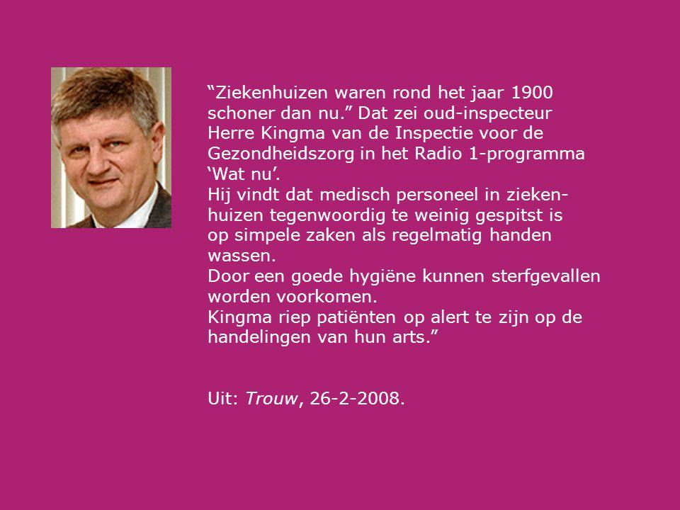 Ziekenhuizen waren rond het jaar 1900 schoner dan nu. Dat zei oud-inspecteur Herre Kingma van de Inspectie voor de Gezondheidszorg in het Radio 1-programma 'Wat nu'.