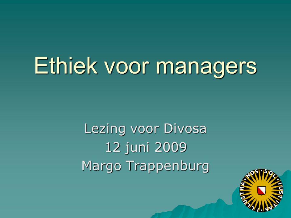 Ethiek voor managers Lezing voor Divosa 12 juni 2009 Margo Trappenburg