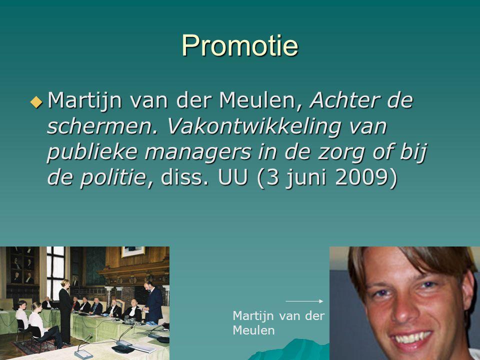 Promotie  Martijn van der Meulen, Achter de schermen. Vakontwikkeling van publieke managers in de zorg of bij de politie, diss. UU (3 juni 2009) Mart