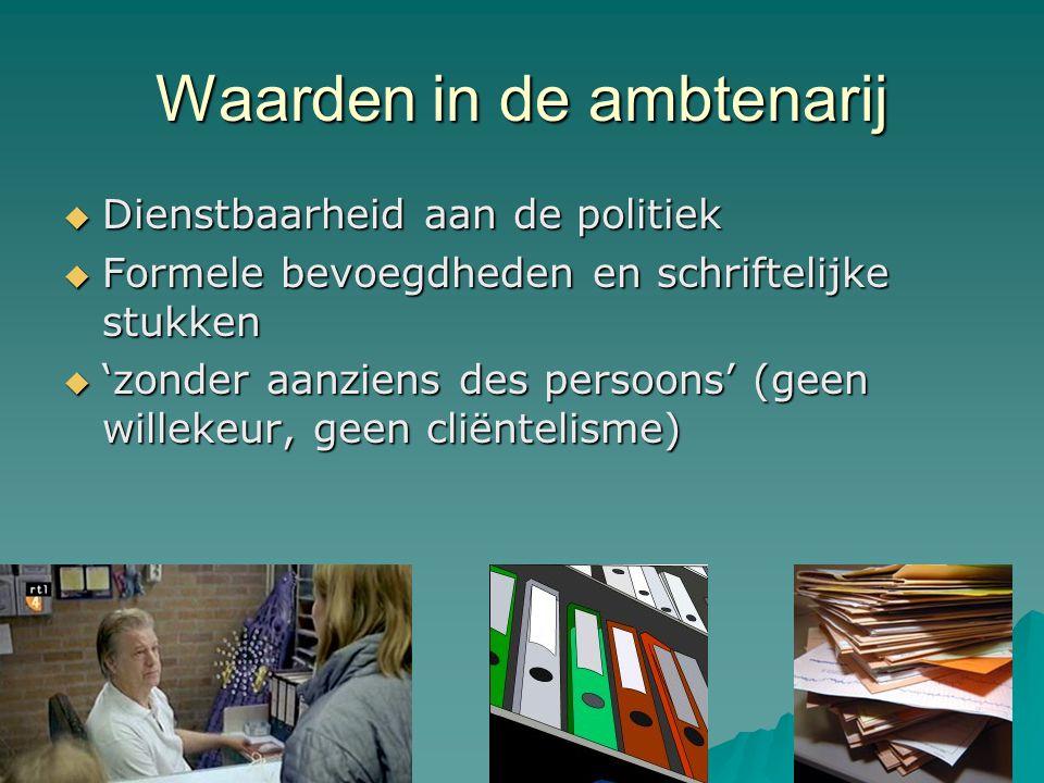 Waarden in de ambtenarij  Dienstbaarheid aan de politiek  Formele bevoegdheden en schriftelijke stukken  'zonder aanziens des persoons' (geen wille