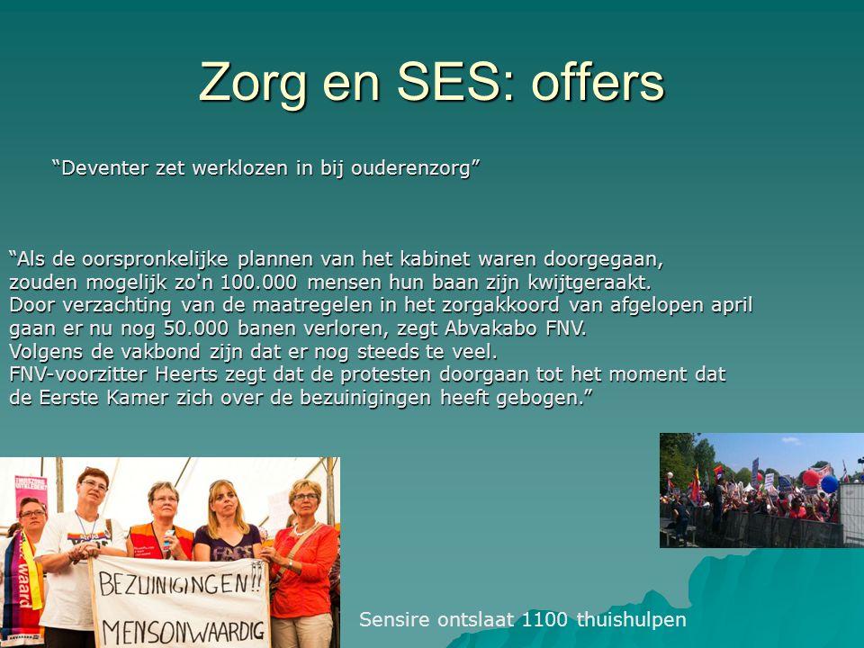 """Zorg en SES: offers """"Deventer zet werklozen in bij ouderenzorg"""" Sensire ontslaat 1100 thuishulpen """"Als de oorspronkelijke plannen van het kabinet ware"""