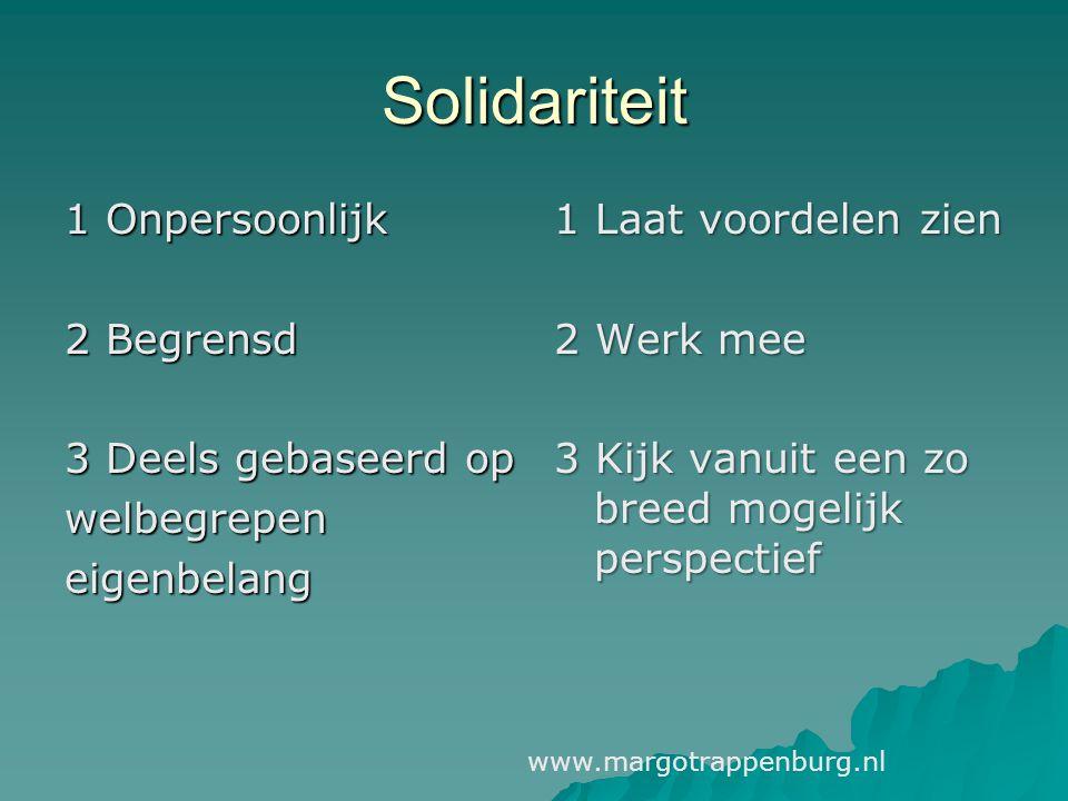 Solidariteit 1 Onpersoonlijk 2 Begrensd 3 Deels gebaseerd op welbegrepeneigenbelang 1 Laat voordelen zien 2 Werk mee 3 Kijk vanuit een zo breed mogeli
