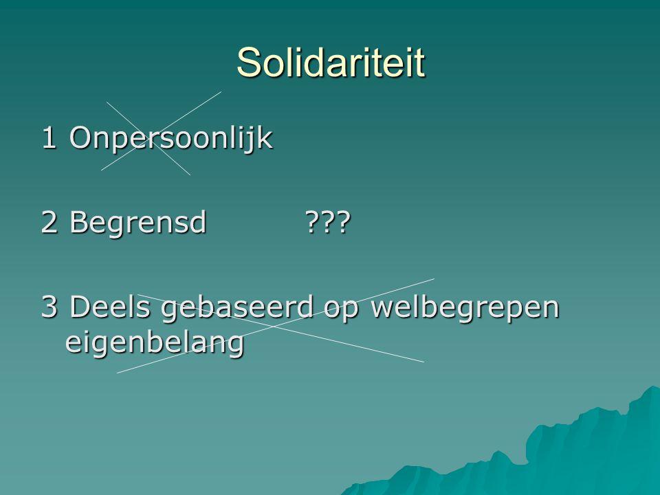 Solidariteit 1 Onpersoonlijk 2 Begrensd??? 3 Deels gebaseerd op welbegrepen eigenbelang