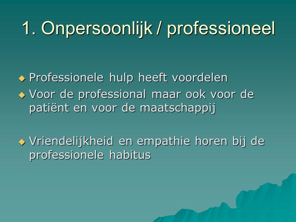 1. Onpersoonlijk / professioneel  Professionele hulp heeft voordelen  Voor de professional maar ook voor de patiënt en voor de maatschappij  Vriend