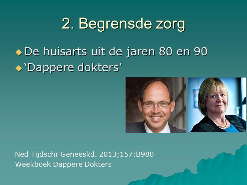 2. Begrensde zorg  De huisarts uit de jaren 80 en 90  'Dappere dokters' Ned Tijdschr Geneeskd. 2013;157:B980 Weekboek Dappere Dokters