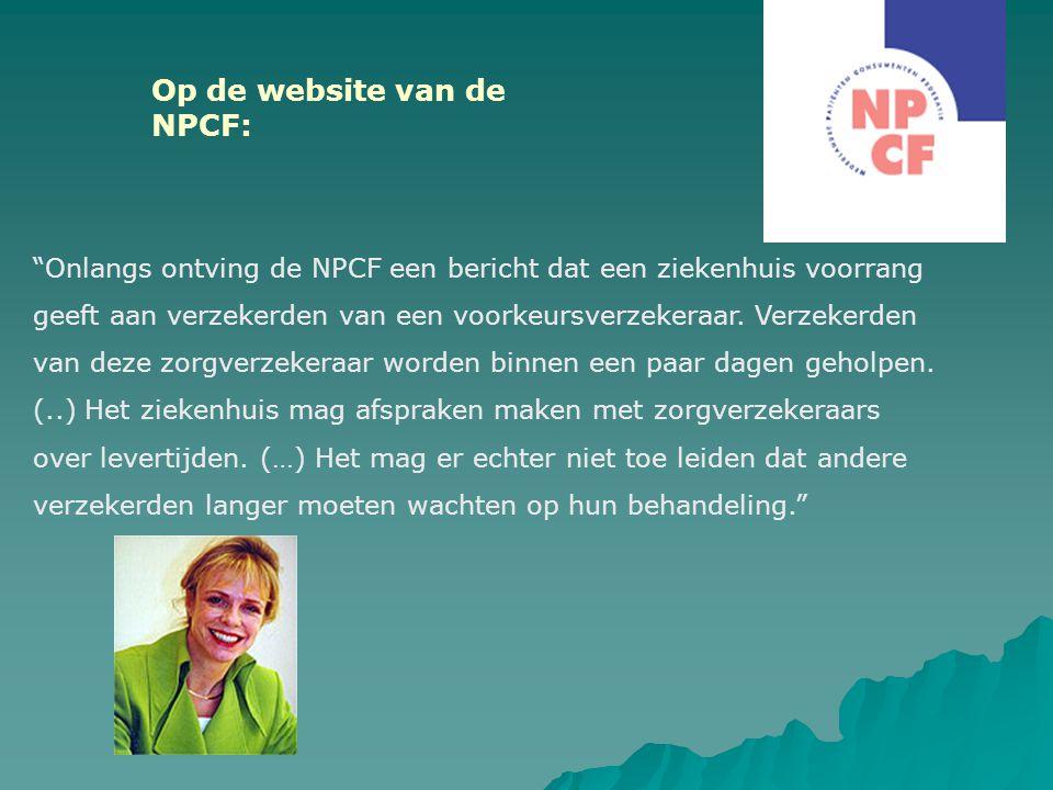 """""""Onlangs ontving de NPCF een bericht dat een ziekenhuis voorrang geeft aan verzekerden van een voorkeursverzekeraar. Verzekerden van deze zorgverzeker"""