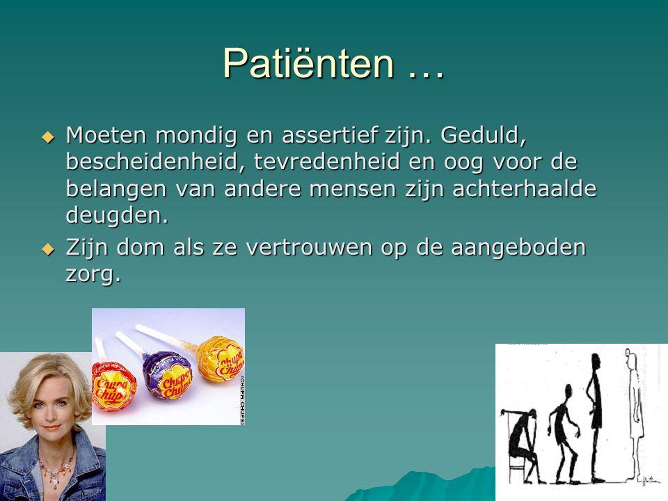 Patiënten …  Moeten mondig en assertief zijn. Geduld, bescheidenheid, tevredenheid en oog voor de belangen van andere mensen zijn achterhaalde deugde