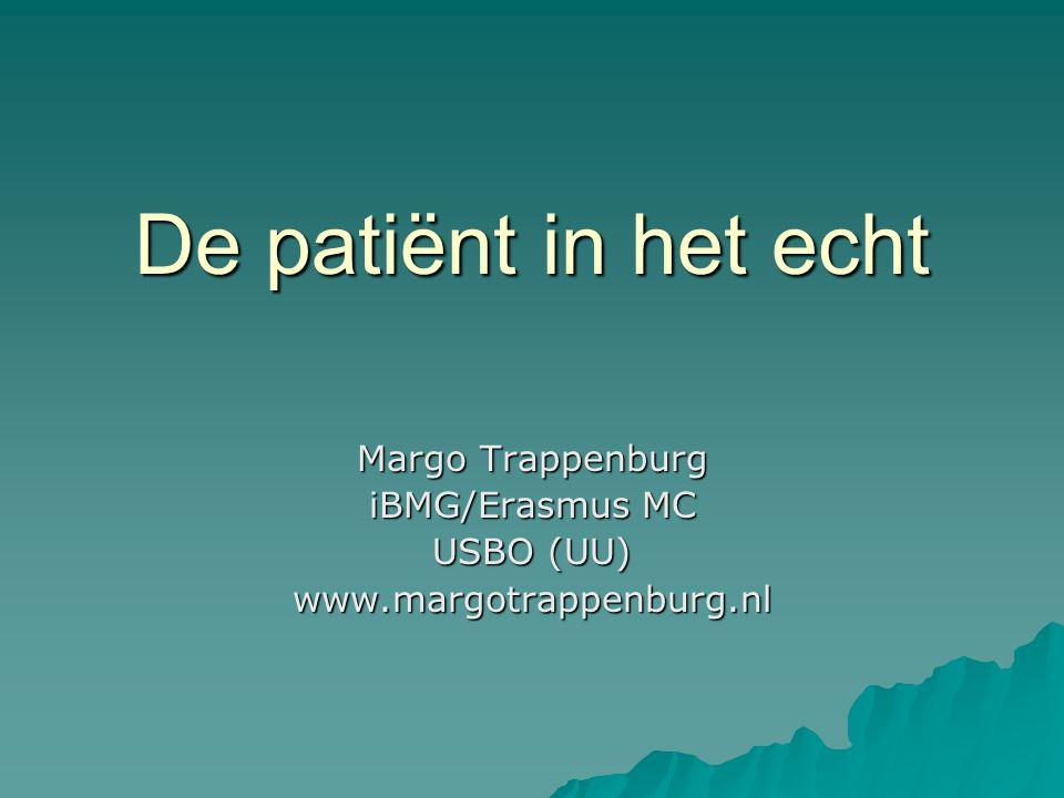 De patiënt in het echt Margo Trappenburg iBMG/Erasmus MC USBO (UU) www.margotrappenburg.nl
