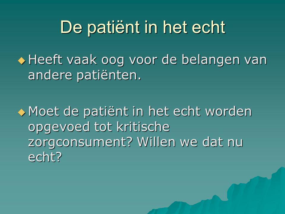 De patiënt in het echt  Heeft vaak oog voor de belangen van andere patiënten.