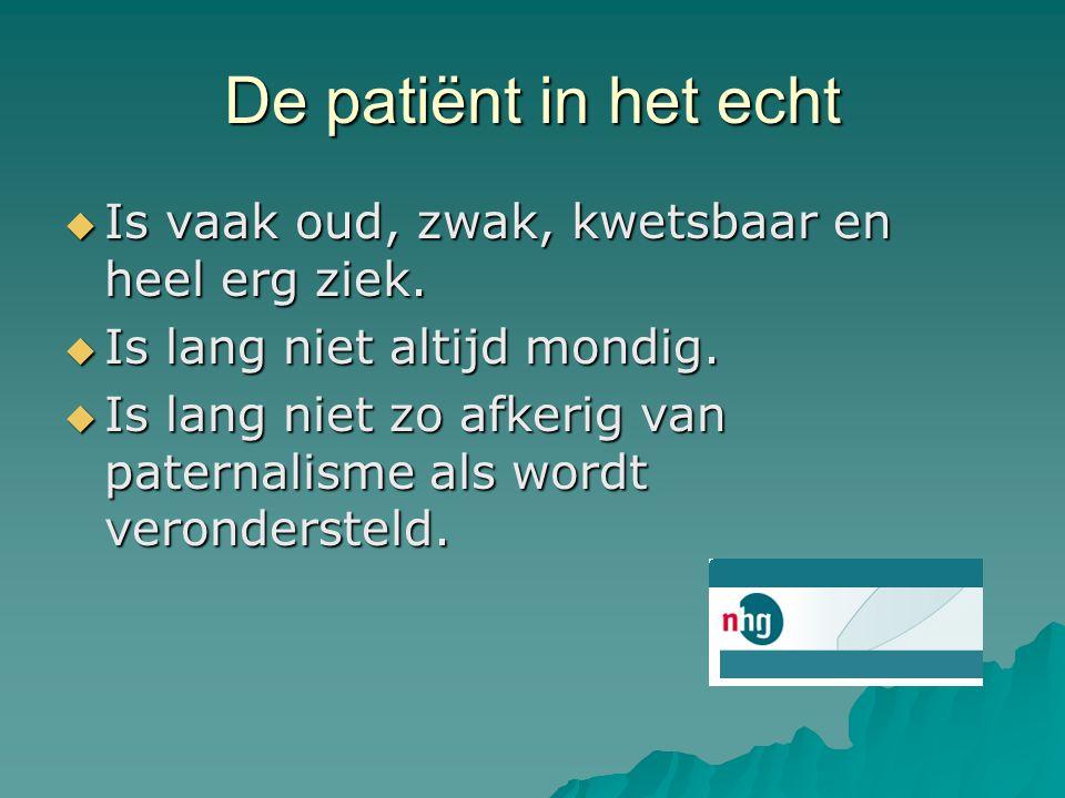 De patiënt in het echt  Is vaak oud, zwak, kwetsbaar en heel erg ziek.