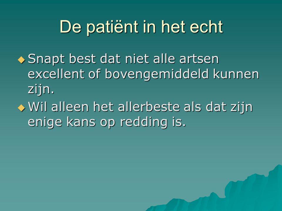De patiënt in het echt  Snapt best dat niet alle artsen excellent of bovengemiddeld kunnen zijn.