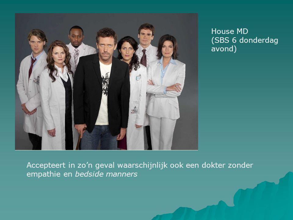 Accepteert in zo'n geval waarschijnlijk ook een dokter zonder empathie en bedside manners House MD (SBS 6 donderdag avond)