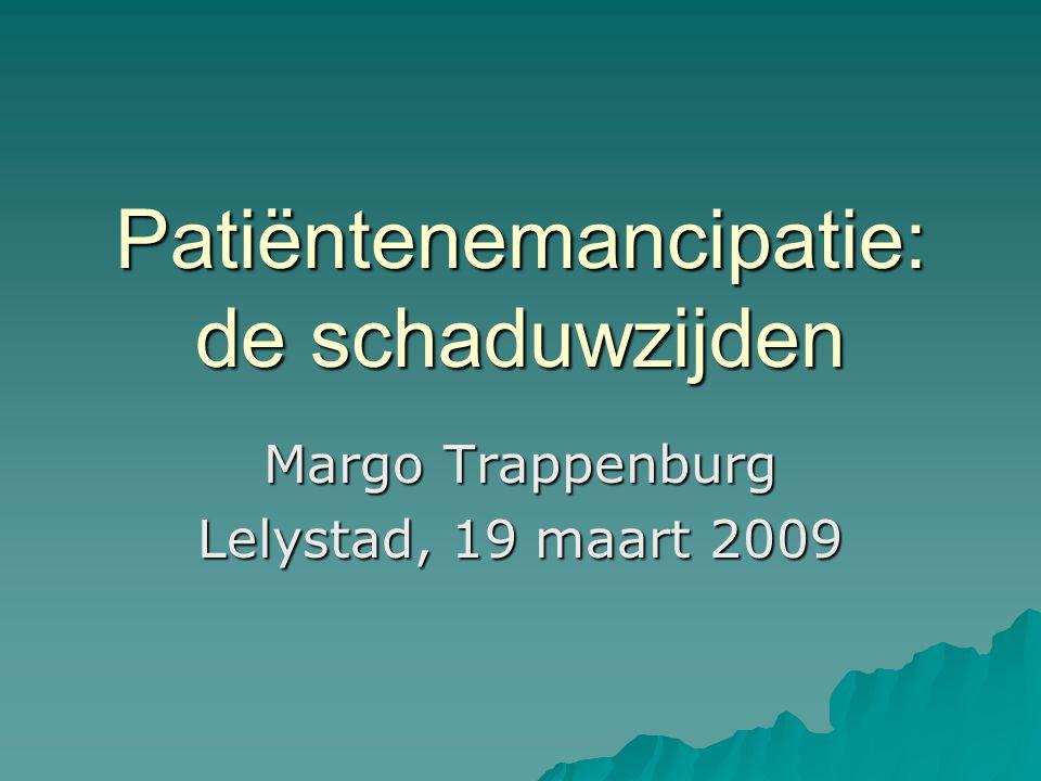 Patiëntenemancipatie: de schaduwzijden Margo Trappenburg Lelystad, 19 maart 2009