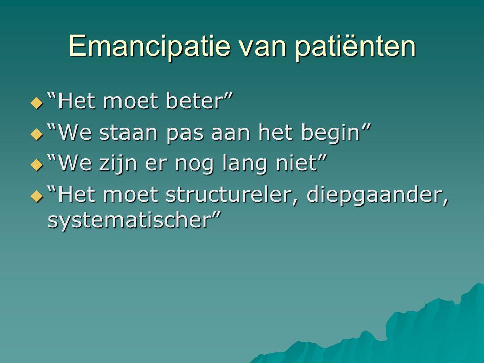 Emancipatie van patiënten  Het moet beter  We staan pas aan het begin  We zijn er nog lang niet  Het moet structureler, diepgaander, systematischer
